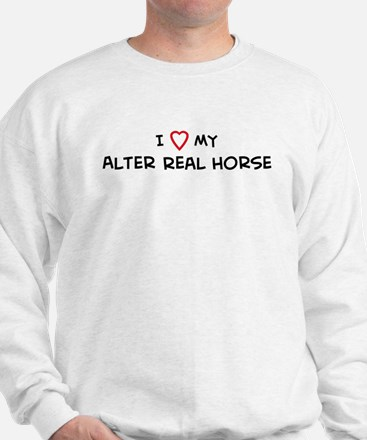I Love Alter Real Horse Sweatshirt