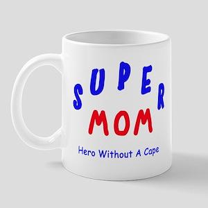 Super Mom - Hero Without A Cape Mug