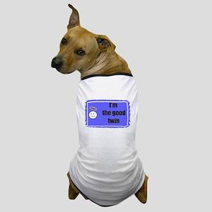 I'M THE GOOD TWIN (BLUE BACKGROUND) Dog T-Shirt