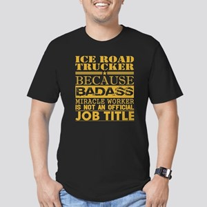 Ice Road Trucker Because Miracle Worker No T-Shirt