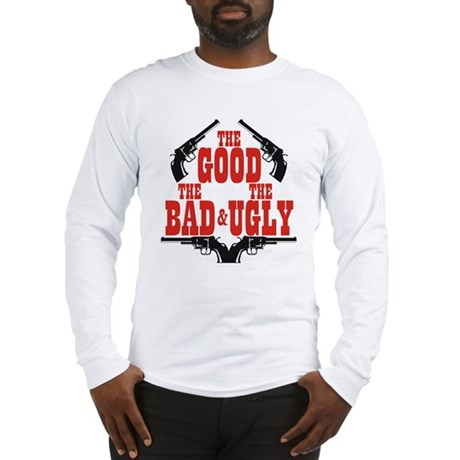Good Bad Ugly Long Sleeve T-Shirt