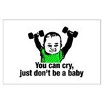 You Can Cry Just Dont Be a Baby Large Poster