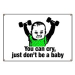 You Can Cry Just Dont Be a Baby Banner