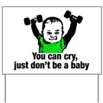 You Can Cry Just Dont Be a Baby Yard Sign