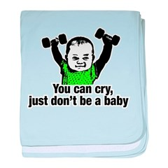 You Can Cry Just Dont Be a Baby blanket
