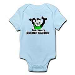 You Can Cry Just Dont Be a Baby Infant Bodysuit