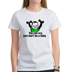 You Can Cry Just Dont Be a Baby Women's T-Shirt