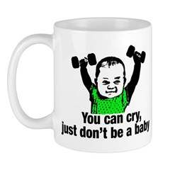 You Can Cry Just Dont Be a Baby Mug