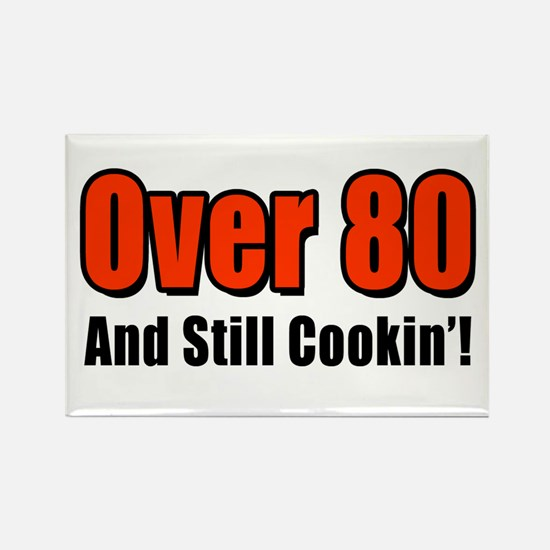 Over 80 And Still Cookin' Rectangle Magnet