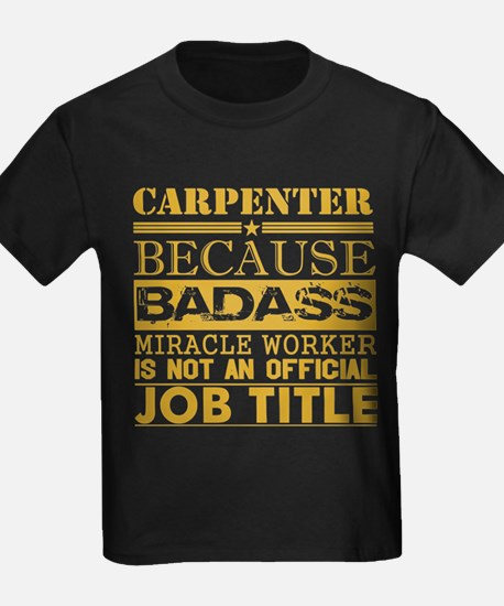 Carpenter Because Miracle Worker Not Job T T-Shirt