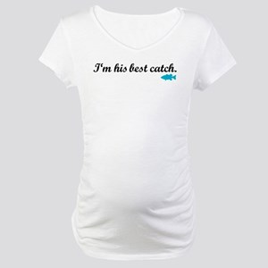 I'm His Best Catch Maternity T-Shirt