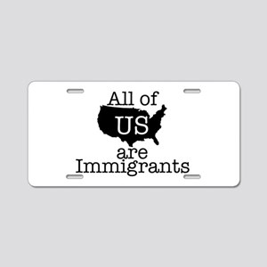 All of US are Immigrants Aluminum License Plate