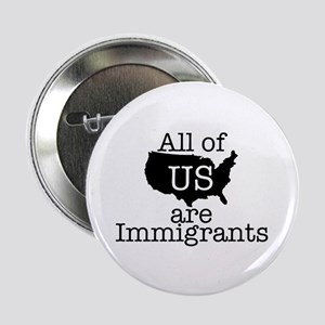 "All of US are Immigrants 2.25"" Button"