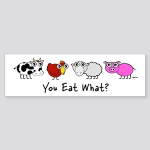 You Eat What? Bumper Sticker