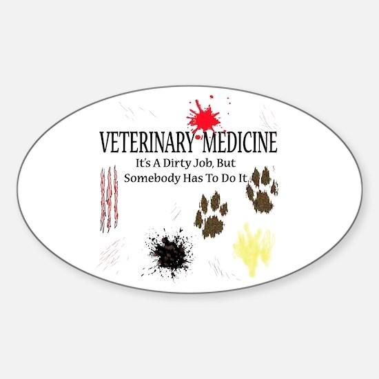 Vet Med It's A Dirty Job! Sticker (Oval)