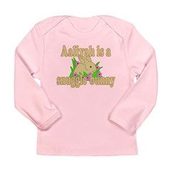 Aaliyah is a Snuggle Bunny Long Sleeve Infant T-Sh