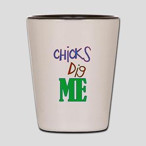 Chicks Digs Me Shot Glass