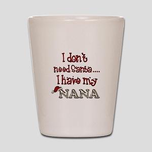 I don't need Santa I have my Nana Shot Glass