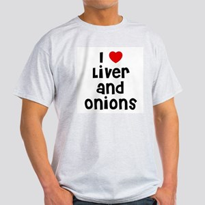 I * Liver And Onions Ash Grey T-Shirt