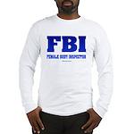 FBI Female Body inspector Long Sleeve T-Shirt
