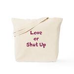 Love Or Shut Up Tote Bag