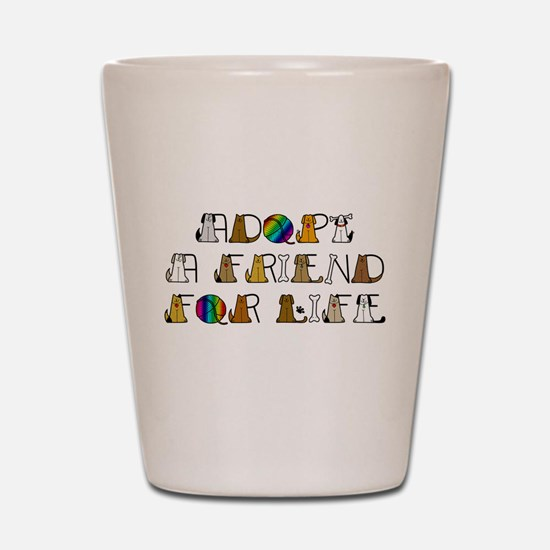 Adopt a Friend for Life Shot Glass