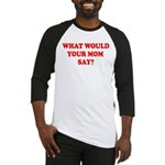 What Would Your Mom Say Baseball Jersey