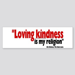 """Loving kindness is my religion"" Bumper Sticker"