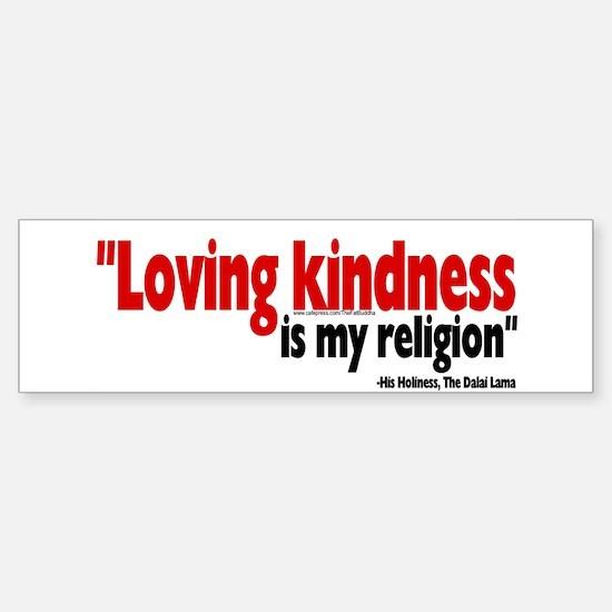 """""""Loving kindness is my religion"""" Bumper Bumper Bumper Sticker"""