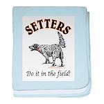 Setters- Do it in the field! baby blanket