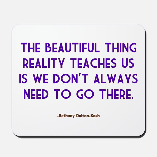 The Beautiful Thing Reality T Mousepad