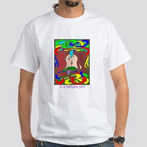 Is it Beltane yet? White T-Shirt