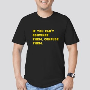 If You Cant Convince them, Confuse them. T-Shirt
