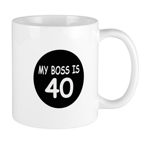 My Bosss Is 40 Mug