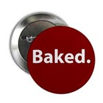 "Baked. 2.25"" Button"