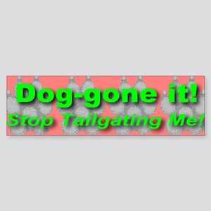 Dog-gone it! Stop Tailgating Bumper Sticker