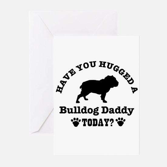 Hugged a bulldog daddy Today Greeting Cards (Pk of