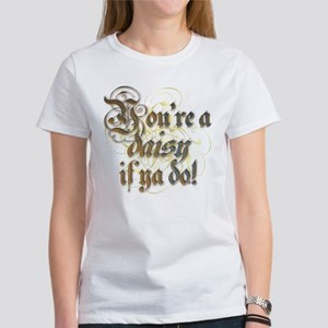 """You're a daisy if ya do!"" Women's T-Shirt"