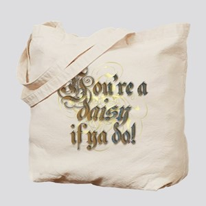 """You're a daisy if ya do!"" Tote Bag"