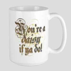 """You're a daisy if ya do!"" Large Mug"