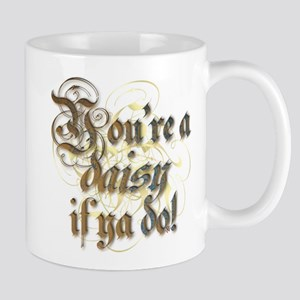 """You're a daisy if ya do!"" Mug"