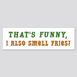 That's Funny I Also Smell Fries!
