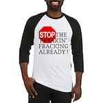 Stop the Freakin' Fracking Al Baseball Jersey