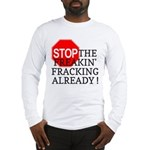 Stop the Freakin' Fracking Al Long Sleeve T-Shirt
