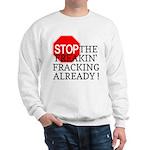 Stop the Freakin' Fracking Al Sweatshirt