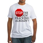 Stop the Freakin' Fracking Al Fitted T-Shirt