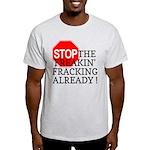 Stop the Freakin' Fracking Al Light T-Shirt