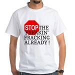 Stop the Freakin' Fracking Al White T-Shirt