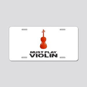 Must Play Violin Aluminum License Plate