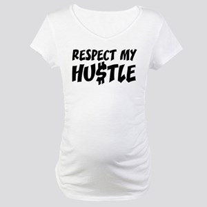 Respect my HUSTLE Maternity T-Shirt